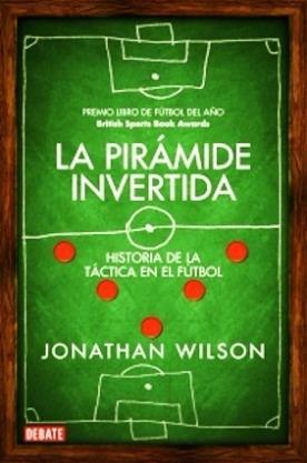 la-piramide-invertida-jonathan-wilson-la-tactica-en-futbol-D_NQ_NP_400805-MLA25076091290_092016-F